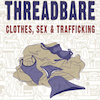 A Review of Threadbare: Clothes, Sex and Trafficking