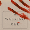 The Ethical Zombie: A Review of The Walking Med: Zombies and The Medical Image